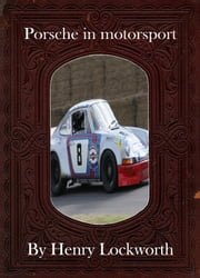 Porsche in motorsport ebook by Henry Lockworth,Lucy Mcgreggor,John Hawk