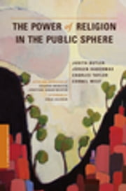 The Power of Religion in the Public Sphere ebook by Judith Butler, Jurgen Habermas, Charles Taylor,...