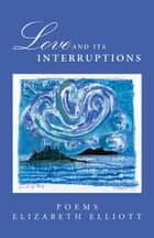 Love And Its Interruptions ebook by Elizabeth Elliott