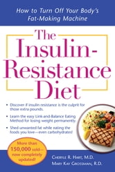 The Insulin-Resistance Diet--Revised and Updated - How to Turn Off Your Body's Fat-Making Machine ebook by Cheryle Hart,Mary Kay Grossman