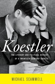 Koestler - The Literary and Political Odyssey of a Twentieth-Century Skeptic ebook by Michael Scammell