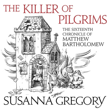 The Killer Of Pilgrims - The Sixteenth Chronicle of Matthew Bartholomew audiobook by Susanna Gregory