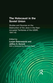 The Holocaust in the Soviet Union: Studies and Sources on the Destruction of the Jews in the Nazi-occupied Territories of the USSR, 1941-45 - Studies and Sources on the Destruction of the Jews in the Nazi-occupied Territories of the USSR, 1941-45 ebook by Lucjan Dobroszycki,Jeffery S. Gurock