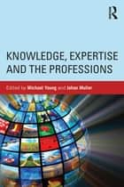 Knowledge, Expertise and the Professions ebook by Michael Young, Johan Muller