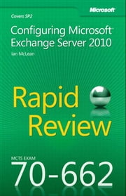 MCTS 70-662 Rapid Review - Configuring Microsoft Exchange Server 2010 ebook by Ian McLean