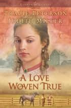 Love Woven True, A (Lights of Lowell Book #2) ebook by Tracie Peterson,Judith Miller