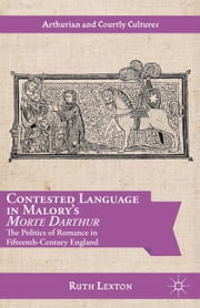 Contested Language in Malory's Morte Darthur - The Politics of Romance in Fifteenth-Century England ebook by R. Lexton