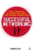 Successful Networking - How to Build New Networks for Career and Company Progression eBook by Frances Kay