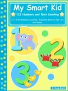 My Smart Kid - 123 Numbers and First Counting - 0-10 Numbers & Counting - Education Book for Kids with Games ebook by Suzy Makó