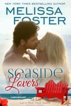 Seaside Lovers (Love in Bloom: Seaside Summers) ebook by Melissa Foster