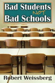 Bad Students, Not Bad Schools ebook by Robert Weissberg