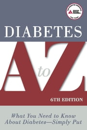 Diabetes A to Z - What You Need to Know about Diabetes - Simply Put ebook by American Diabetes Association