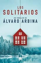 Los solitarios ebook by Álvaro Arbina