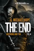 The End 4 - Hoffnung und Tod - Thriller, US-Bestseller-Serie ebook by G. Michael Hopf, LUZIFER-Verlag, Andreas Schiffmann