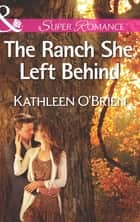 The Ranch She Left Behind (Mills & Boon Superromance) (The Sisters of Bell River Ranch, Book 3) ebook by Kathleen O'Brien