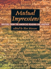 Mutual Impressions - Writers from the Americas Reading One Another ebook by Ilan Stavans