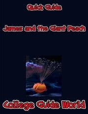 Quick Guide: James and the Giant Peach ebook by College Guide World