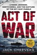 Act of War ebook by Jack Cheevers