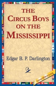 The Circus Boys On the Mississippi ebook by Darlington, Edgar B.P.