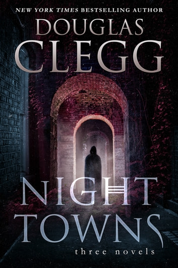 Night Towns: Three Novels - A Box Set (includes The Children's Hour, You Come When I Call You, Goat Dance) ebook by Douglas Clegg