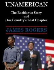Unamerican: The Resident's Story and Our Country's Last Chapter ebook by James Rogers
