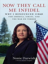 Now They Call Me Infidel - Why I Renounced Jihad for America, Israel, and the War on Terror ebook by Nonie Darwish