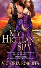 My Highland Spy eBook by Victoria Roberts, Victoria Roberts