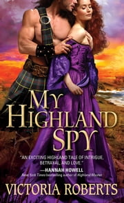 My Highland Spy - A passionate, humorous Scottish highlander historical romance ebook by Victoria Roberts