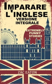 Imparare l'inglese: Extremely Funny Stories - Version Integrale ebook by Zac Eaton