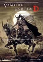 Vampire Hunter D Volume 6: Pilgrimage of the Sacred and the Profane ebook by Hideyuki Kikuchi, Yoshitaka Amano