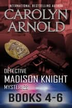 Detective Madison Knight Mysteries Box Set Two: Books 4-6 - Detective Madison Knight Mysteries Box Set, #2 電子書籍 by Carolyn Arnold