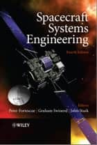 Spacecraft Systems Engineering ebook by Peter Fortescue,Graham Swinerd,John Stark