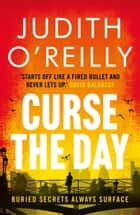Curse the Day - The Conspiracy Thriller that Reads Like a Bond Movie ebook by