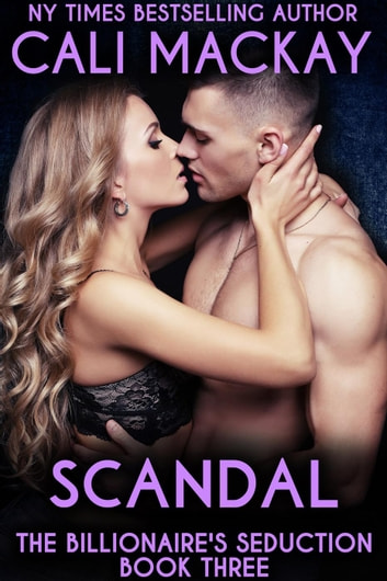 Scandal - The Billionaire's Seduction Series, #3 ebook by Cali MacKay