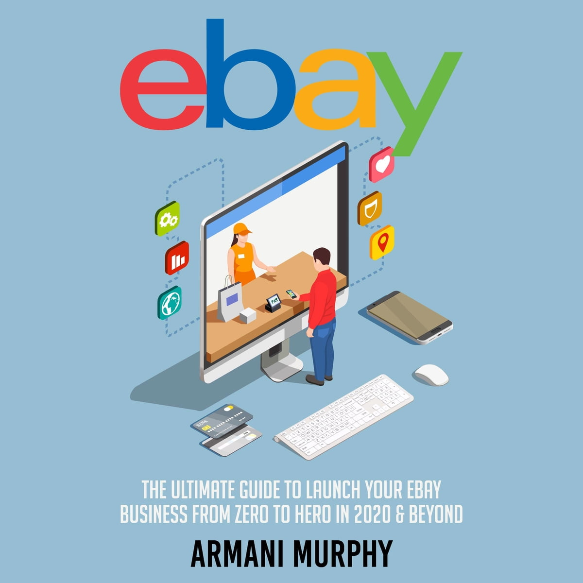 Ebay The Ultimate Guide To Launch Your Ebay Business From Zero To Hero In 2020 Beyond Audiobook By Armani Murphy 9781518917943 Rakuten Kobo United States