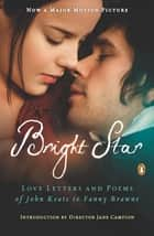 Bright Star - Love Letters and Poems of John Keats to Fanny Brawne ebook by John Keats, Jane Campion