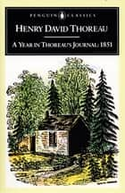 A Year in Thoreau's Journal - 1851 ebook by Henry David Thoreau, H. Daniel Peck