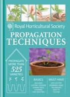 RHS Handbook: Propagation Techniques - Simple techniques for 1000 garden plants ebook by The Royal Horticultural Society