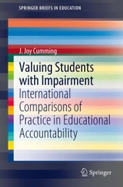 Valuing Students with Impairment - International comparisons of practice in educational accountability ebook by Joy Cumming