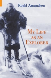 My Life as an Explorer ebook by Roald Amundsen