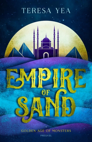 Empire of Sand - Golden Age of Monsters ebook by Teresa Yea