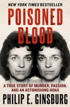 Poisoned Blood - A True Story of Murder, Passion, and an Astonishing Hoax ebook by
