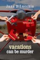 Vacations Can Be Murder ebook by Jane DiLucchio