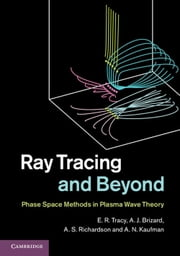 Ray Tracing and Beyond - Phase Space Methods in Plasma Wave Theory ebook by E. R. Tracy,A. J. Brizard,A. S. Richardson,A. N. Kaufman
