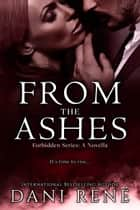 From the Ashes - A Forbidden Series Novella ebook by Dani René