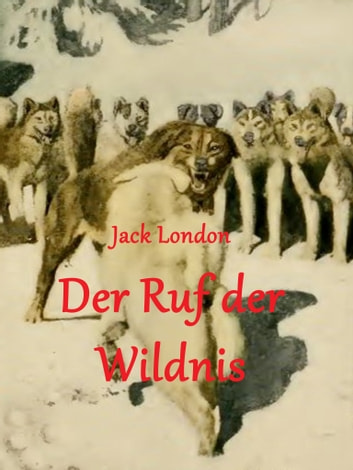Der Ruf der Wildnis - (illustriert) ebook by Jack London