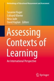 Assessing Contexts of Learning - An International Perspective ebook by Susanne Kuger,Eckhard Klieme,Nina Jude,David Kaplan