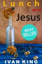 Lunch With Jesus - Christian Fiction ebook by Ivan King