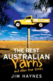 The Best Australian Yarns - and other true stories ebook by Jim Haynes