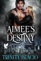 Aimee's Destiny - Valley of Whispers ebook by Trinity Blacio